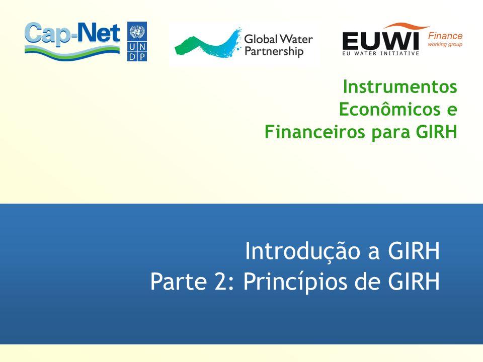 Instrumentos Econômicos e Financeiros para GIRH Introdução a GIRH Parte 2: Princípios de GIRH