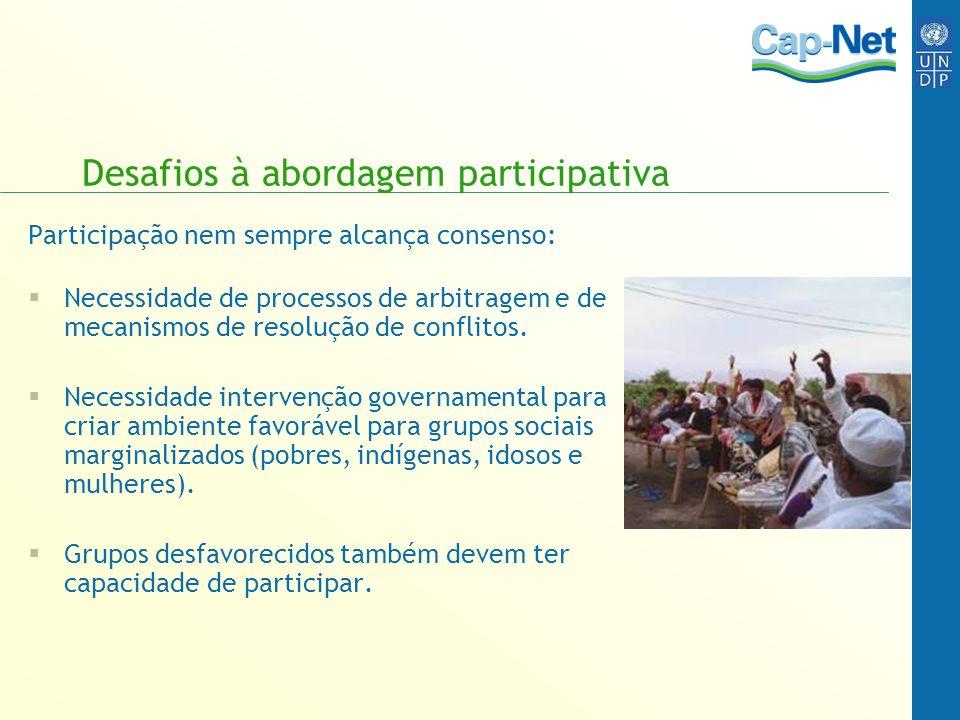 Desafios à abordagem participativa Participação nem sempre alcança consenso: Necessidade de processos de arbitragem e de mecanismos de resolução de co