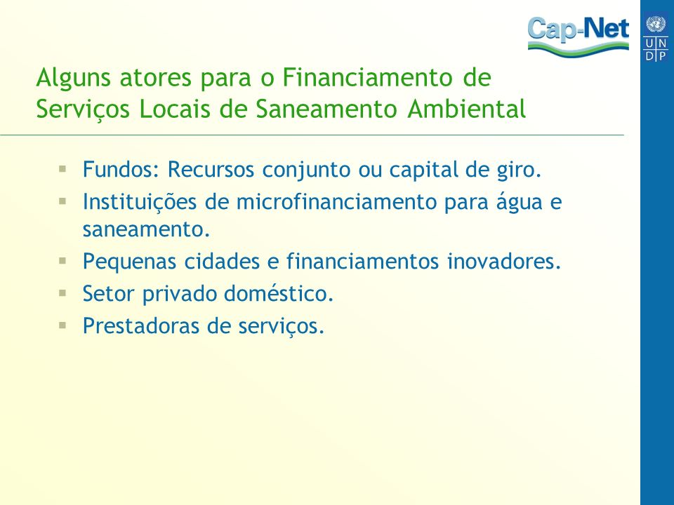 Alguns atores para o Financiamento de Serviços Locais de Saneamento Ambiental Fundos: Recursos conjunto ou capital de giro. Instituições de microfinan