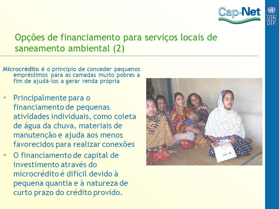 Opções de financiamento para serviços locais de saneamento ambiental (2) Microcrédito é o princípio de conceder pequenos empréstimos para as camadas m