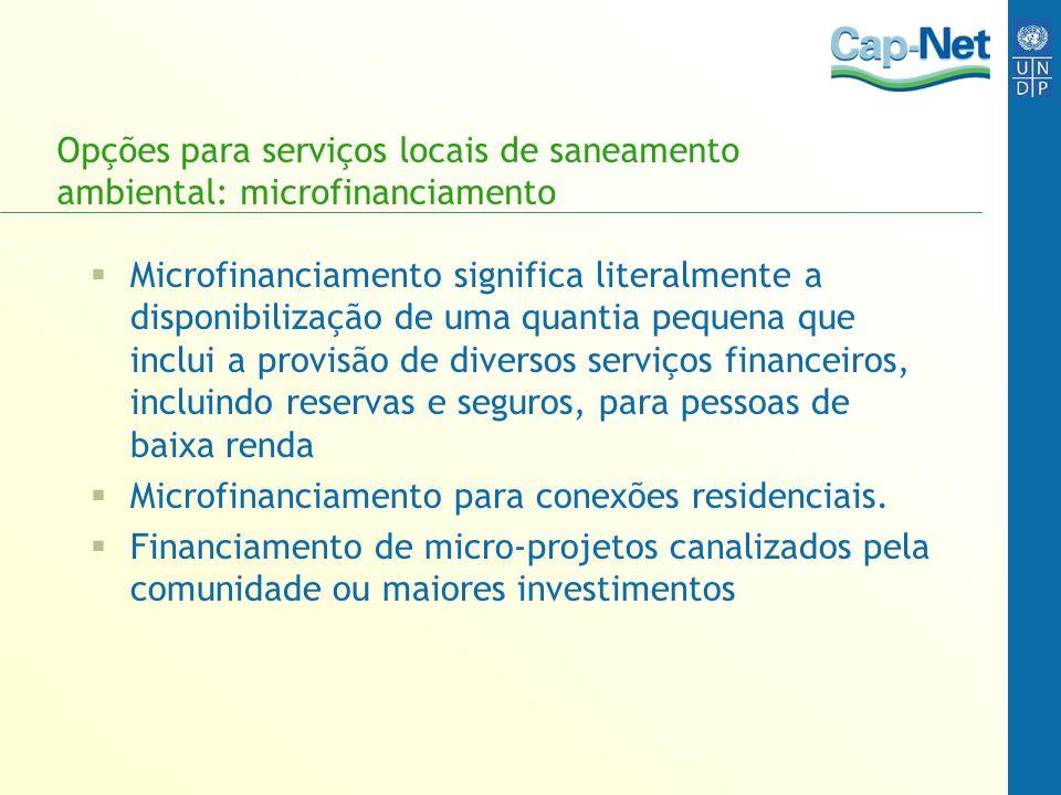 Opções para serviços locais de saneamento ambiental: microfinanciamento Microfinanciamento significa literalmente a disponibilização de uma quantia pe