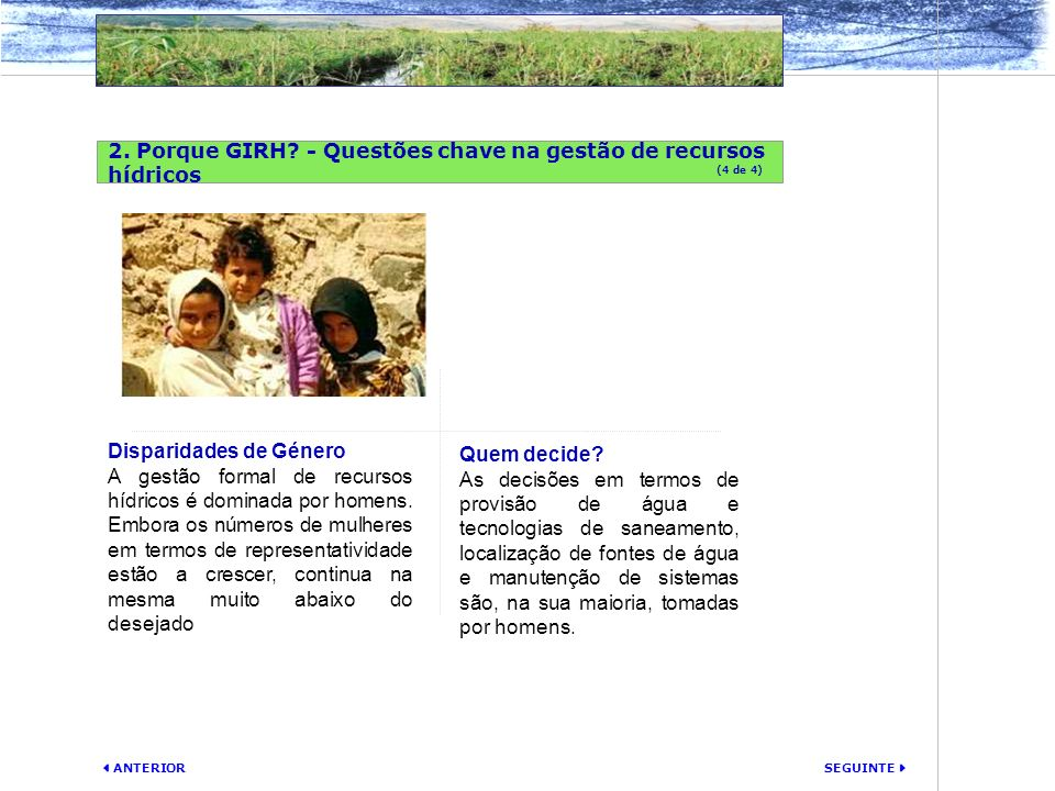 SEGUINTE ANTERIOR Disparidades de Género A gestão formal de recursos hídricos é dominada por homens. Embora os números de mulheres em termos de repres