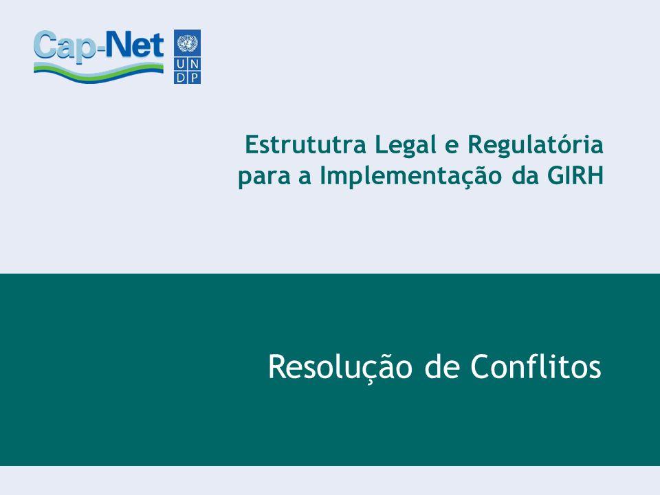 Estrututra Legal e Regulatória para a Implementação da GIRH Resolução de Conflitos