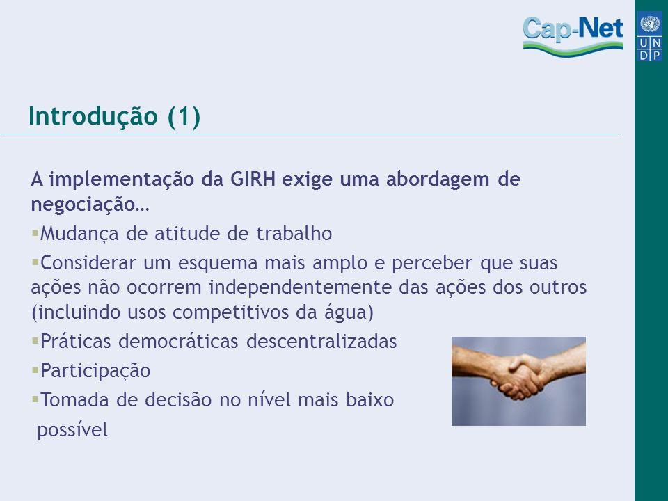 Introdução (1) A implementação da GIRH exige uma abordagem de negociação… Mudança de atitude de trabalho Considerar um esquema mais amplo e perceber q