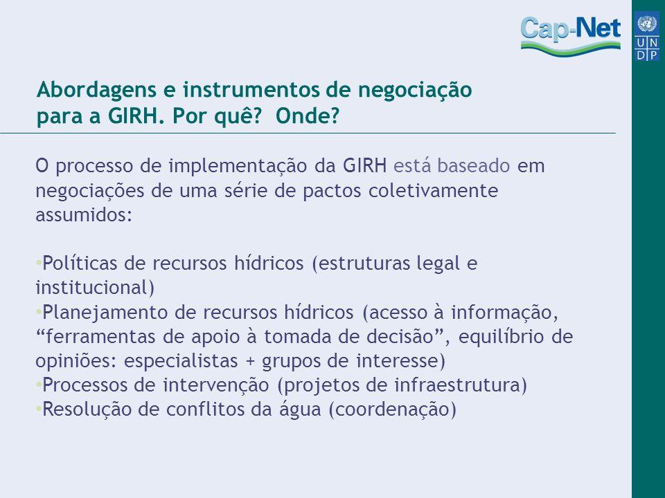 Abordagens e instrumentos de negociação para a GIRH. Por quê? Onde? O processo de implementação da GIRH está baseado em negociações de uma série de pa