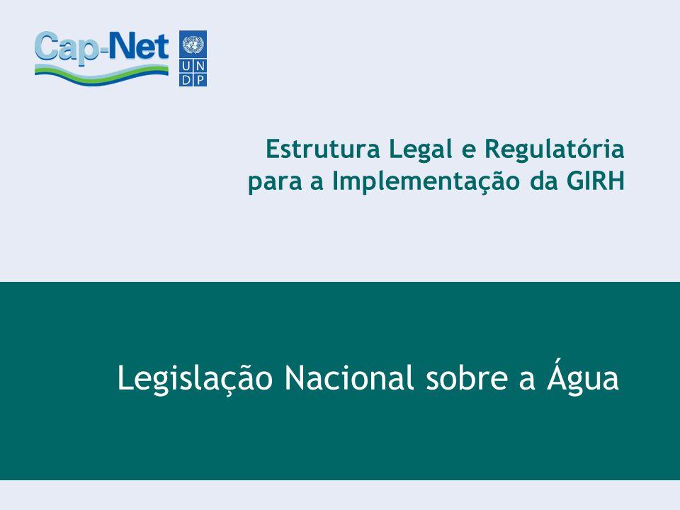 Estrutura Legal e Regulatória para a Implementação da GIRH Legislação Nacional sobre a Água