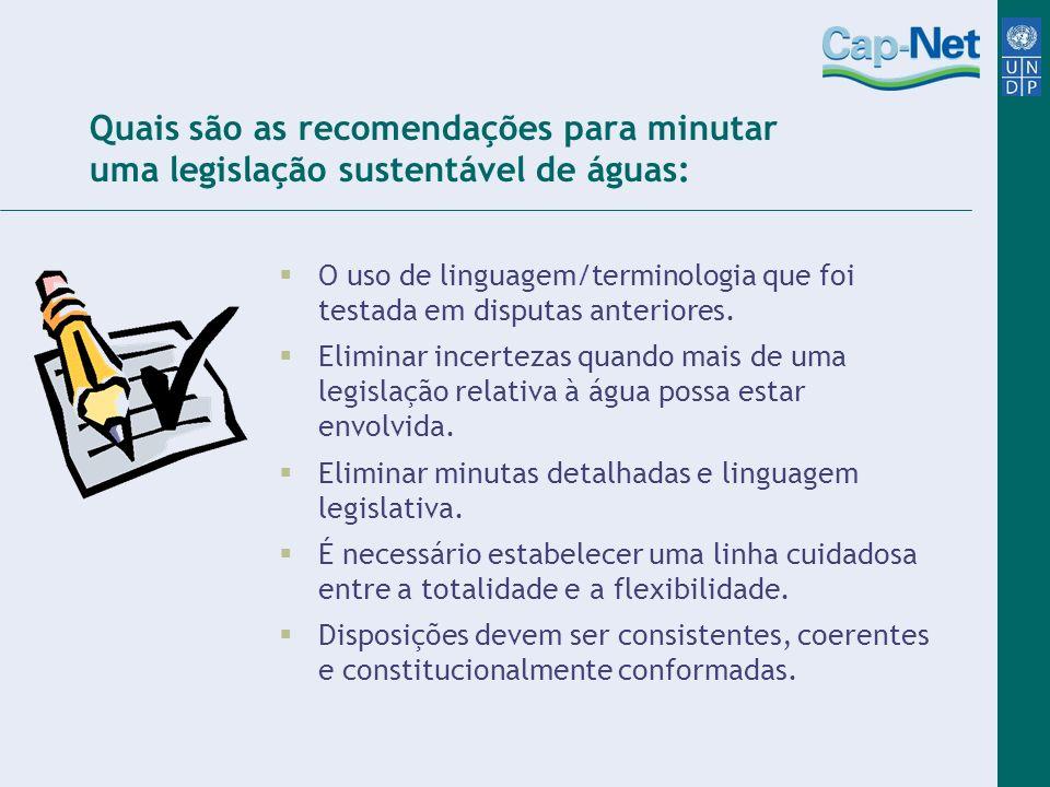 Quais são as recomendações para minutar uma legislação sustentável de águas: O uso de linguagem/terminologia que foi testada em disputas anteriores. E