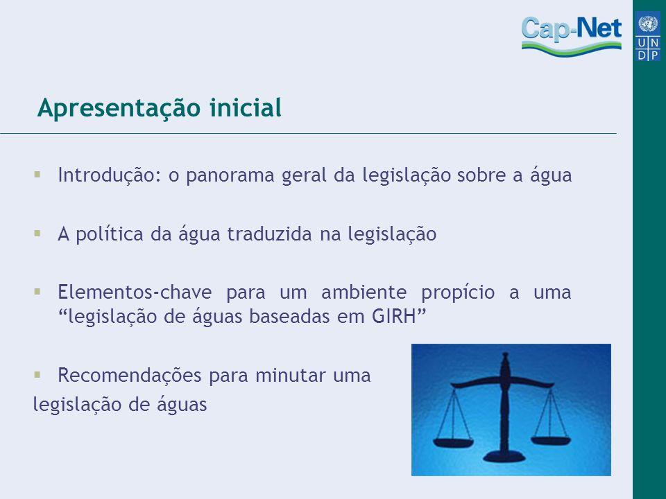 Apresentação inicial Introdução: o panorama geral da legislação sobre a água A política da água traduzida na legislação Elementos-chave para um ambien