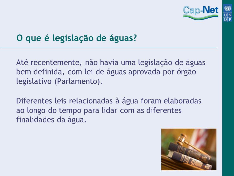 O que é legislação de águas? Até recentemente, não havia uma legislação de águas bem definida, com lei de águas aprovada por órgão legislativo (Parlam
