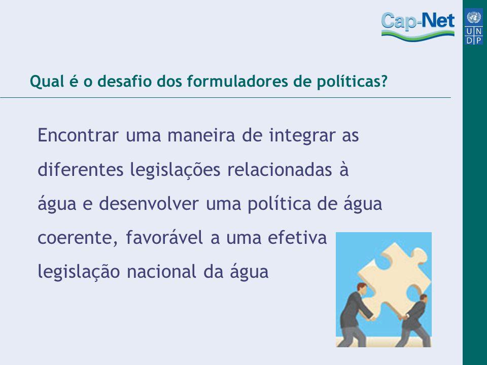 Qual é o desafio dos formuladores de políticas? Encontrar uma maneira de integrar as diferentes legislações relacionadas à água e desenvolver uma polí