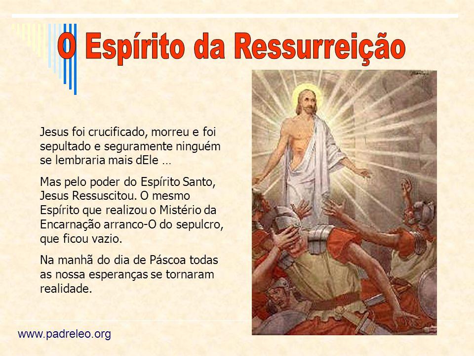 Jesus foi crucificado, morreu e foi sepultado e seguramente ninguém se lembraria mais dEle … Mas pelo poder do Espírito Santo, Jesus Ressuscitou. O me