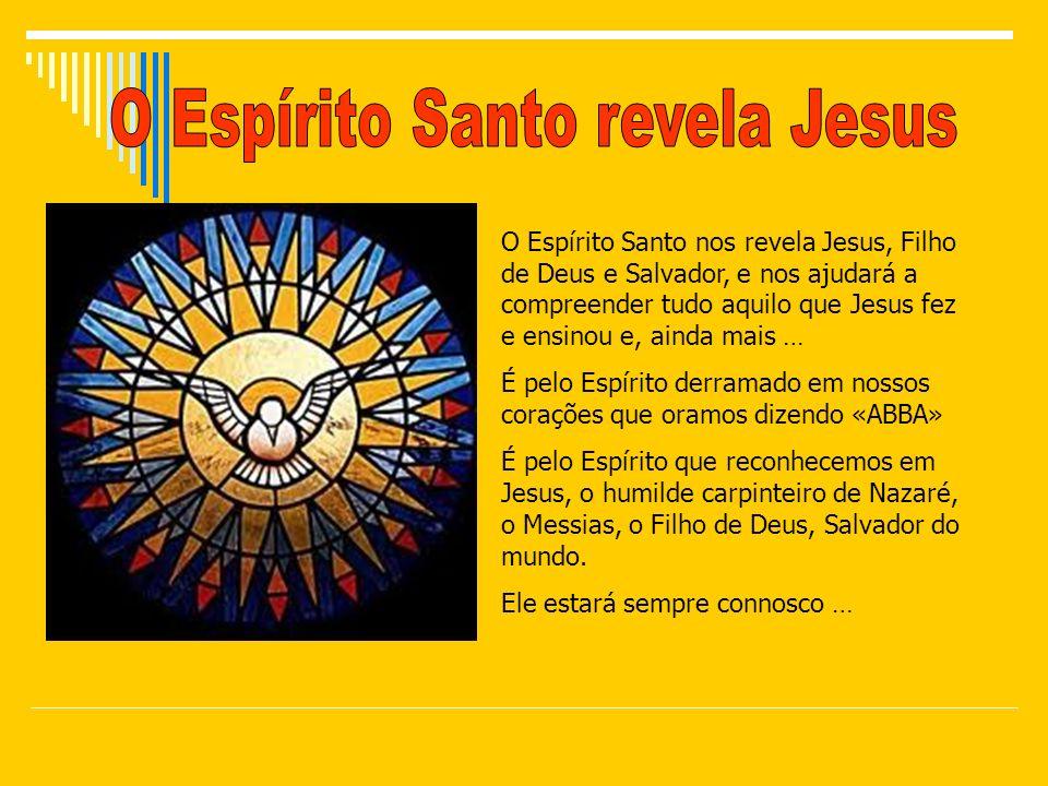 O Espírito Santo nos revela Jesus, Filho de Deus e Salvador, e nos ajudará a compreender tudo aquilo que Jesus fez e ensinou e, ainda mais … É pelo Es