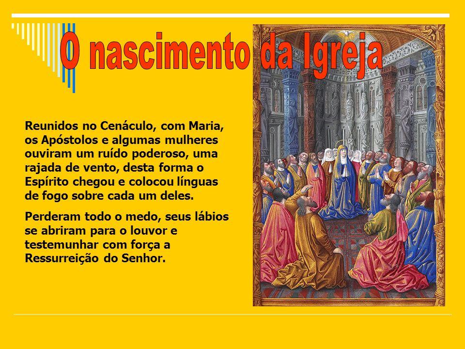 Reunidos no Cenáculo, com Maria, os Apóstolos e algumas mulheres ouviram um ruído poderoso, uma rajada de vento, desta forma o Espírito chegou e coloc