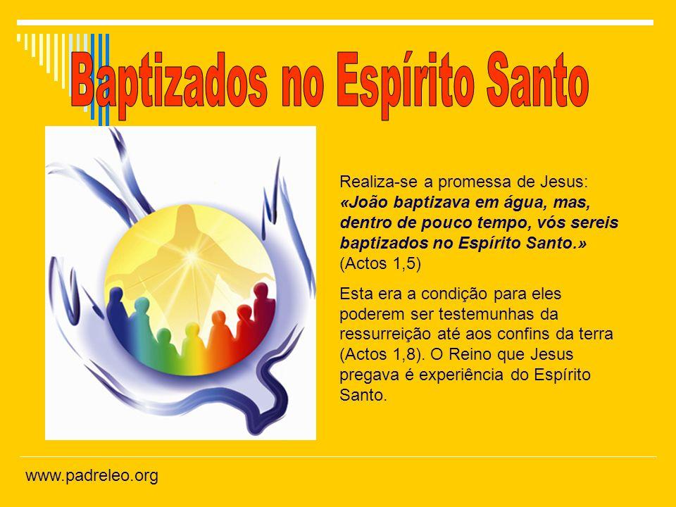 Realiza-se a promessa de Jesus: «João baptizava em água, mas, dentro de pouco tempo, vós sereis baptizados no Espírito Santo.» (Actos 1,5) Esta era a