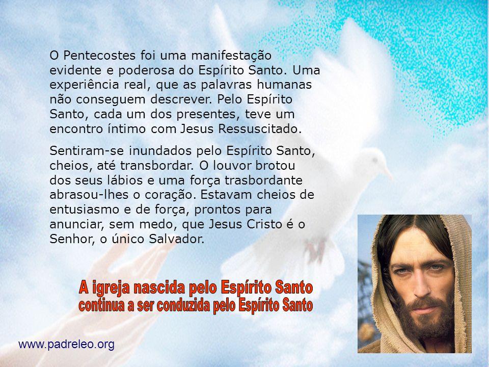 O Pentecostes foi uma manifestação evidente e poderosa do Espírito Santo. Uma experiência real, que as palavras humanas não conseguem descrever. Pelo