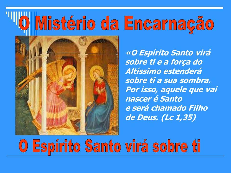 O Espírito Santo soprou em Maria e fecundou-a com o Seu poder.