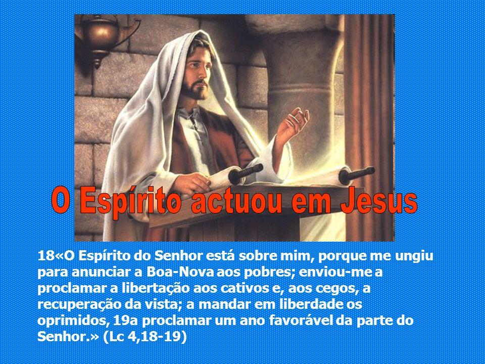 18«O Espírito do Senhor está sobre mim, porque me ungiu para anunciar a Boa-Nova aos pobres; enviou-me a proclamar a libertação aos cativos e, aos ceg