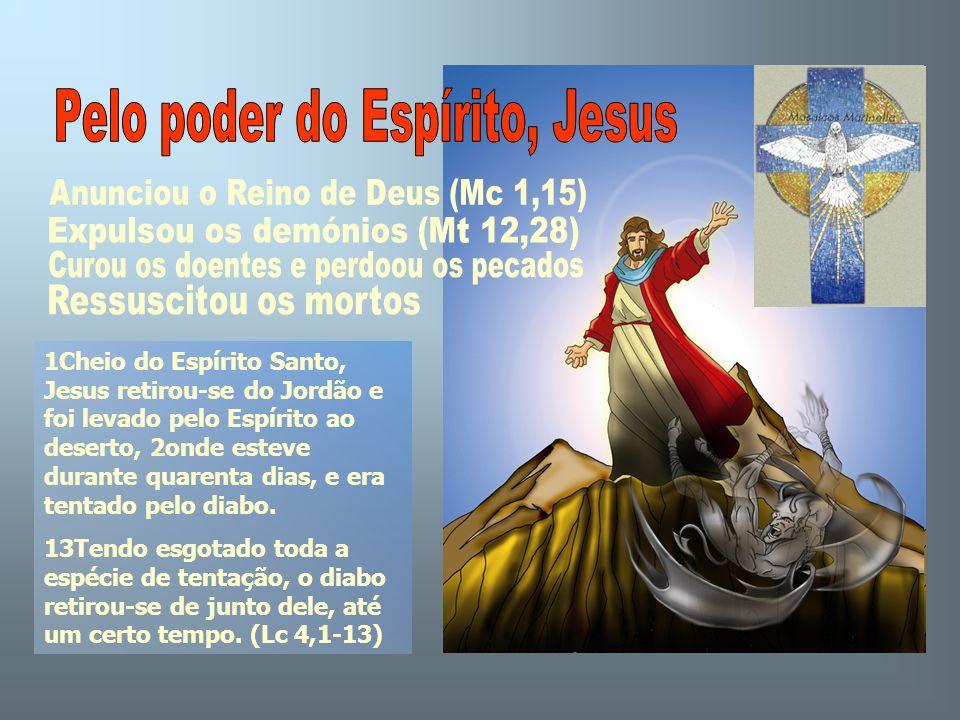 1Cheio do Espírito Santo, Jesus retirou-se do Jordão e foi levado pelo Espírito ao deserto, 2onde esteve durante quarenta dias, e era tentado pelo dia