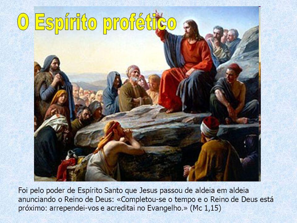 Foi pelo poder de Espírito Santo que Jesus passou de aldeia em aldeia anunciando o Reino de Deus: «Completou-se o tempo e o Reino de Deus está próximo