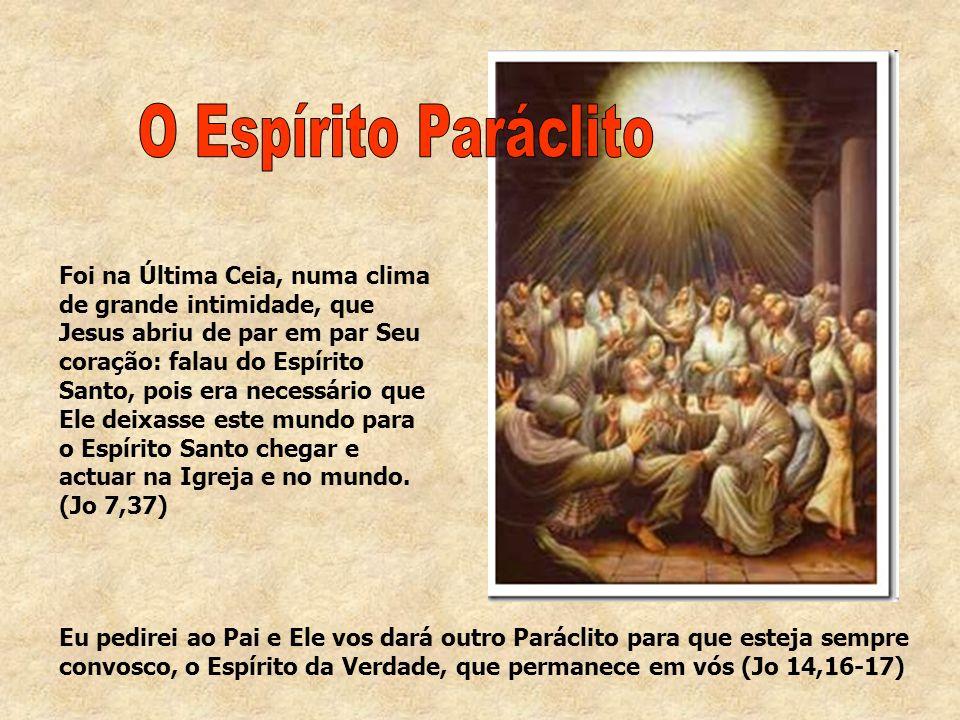 Foi na Última Ceia, numa clima de grande intimidade, que Jesus abriu de par em par Seu coração: falau do Espírito Santo, pois era necessário que Ele d