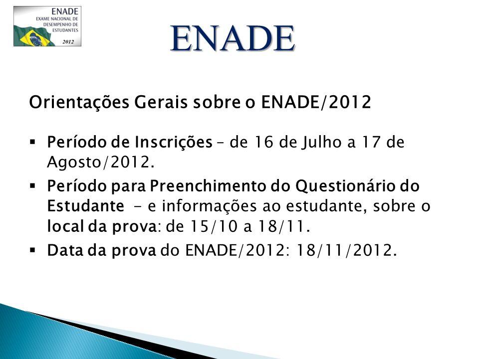 Orientações Gerais sobre o ENADE/2012 Período de Inscrições – de 16 de Julho a 17 de Agosto/2012. Período para Preenchimento do Questionário do Estuda