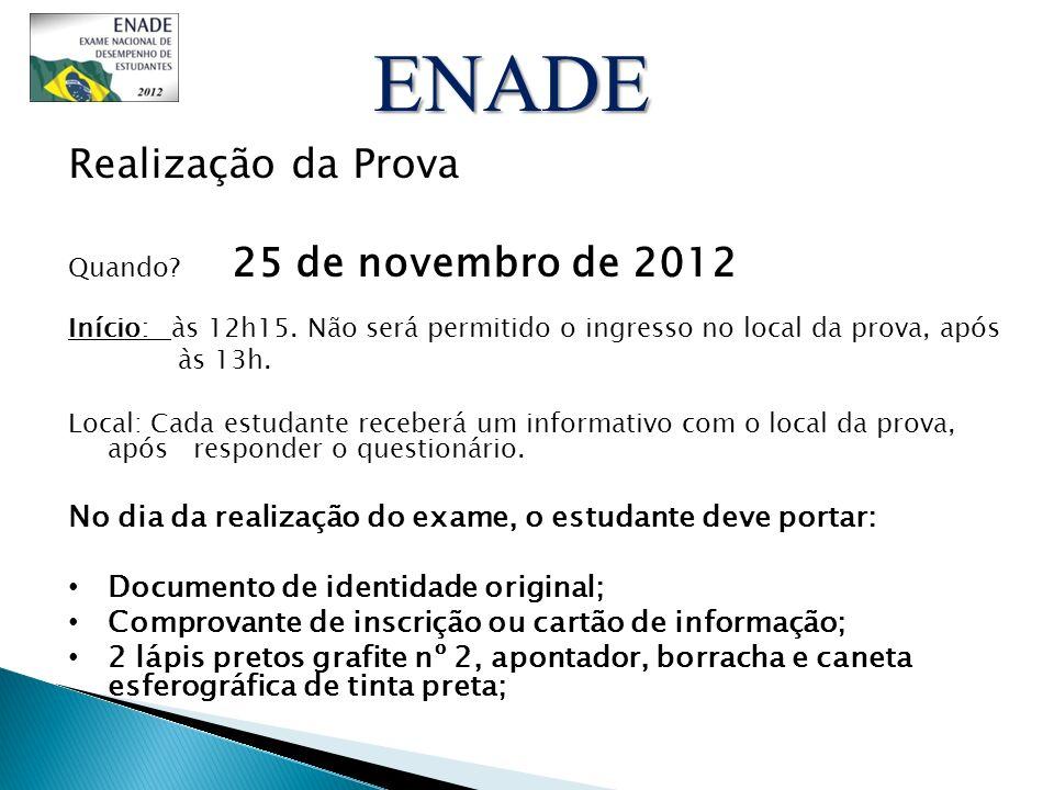 Realização da Prova Quando? 25 de novembro de 2012 Início: às 12h15. Não será permitido o ingresso no local da prova, após às 13h. Local: Cada estudan