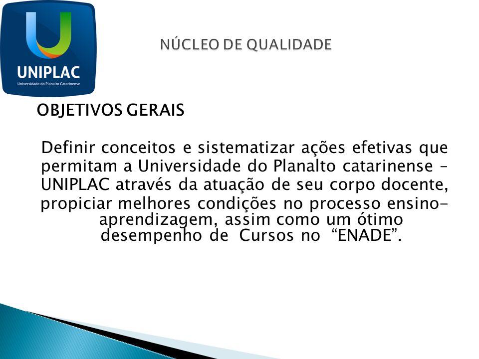 OBJETIVOS GERAIS Definir conceitos e sistematizar ações efetivas que permitam a Universidade do Planalto catarinense – UNIPLAC através da atuação de s