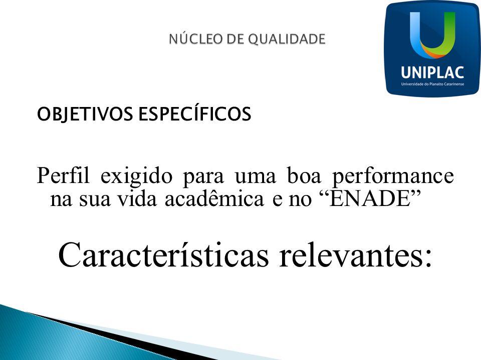 OBJETIVOS ESPECÍFICOS Perfil exigido para uma boa performance na sua vida acadêmica e no ENADE Características relevantes: