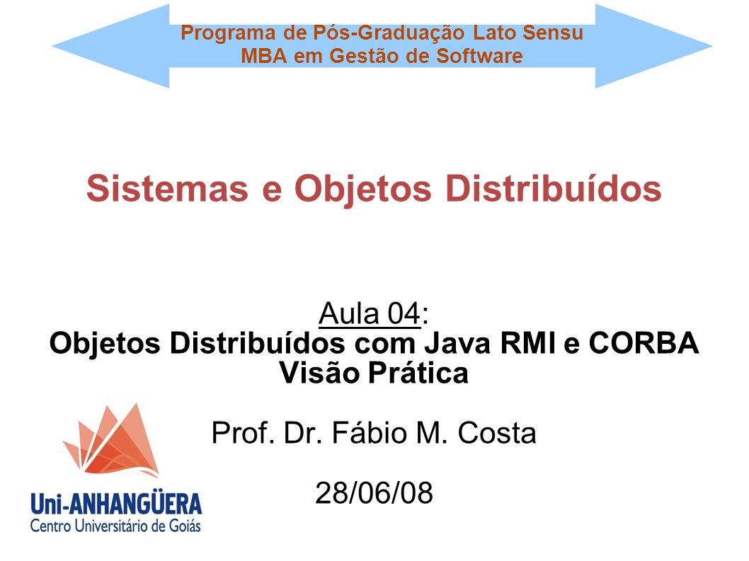 Programa de Pós-Graduação Lato Sensu MBA em Gestão de Software Sistemas e Objetos Distribuídos Aula 04: Objetos Distribuídos com Java RMI e CORBA Visã