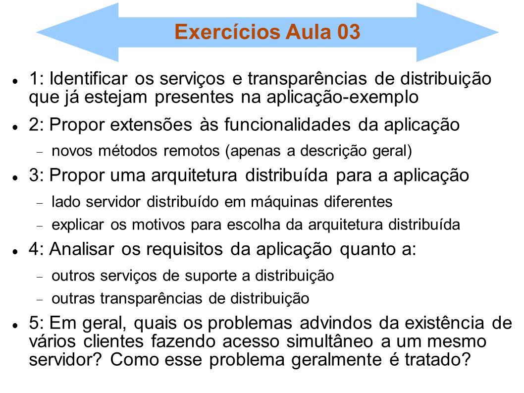 Exercícios Aula 03 1: Identificar os serviços e transparências de distribuição que já estejam presentes na aplicação-exemplo 2: Propor extensões às fu