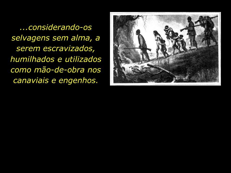 holdemqueen@hotmail.com Os colonizadores, à época do descobrimento, nem sequer admitiram a condição de seres humanos aos povos indígenas...
