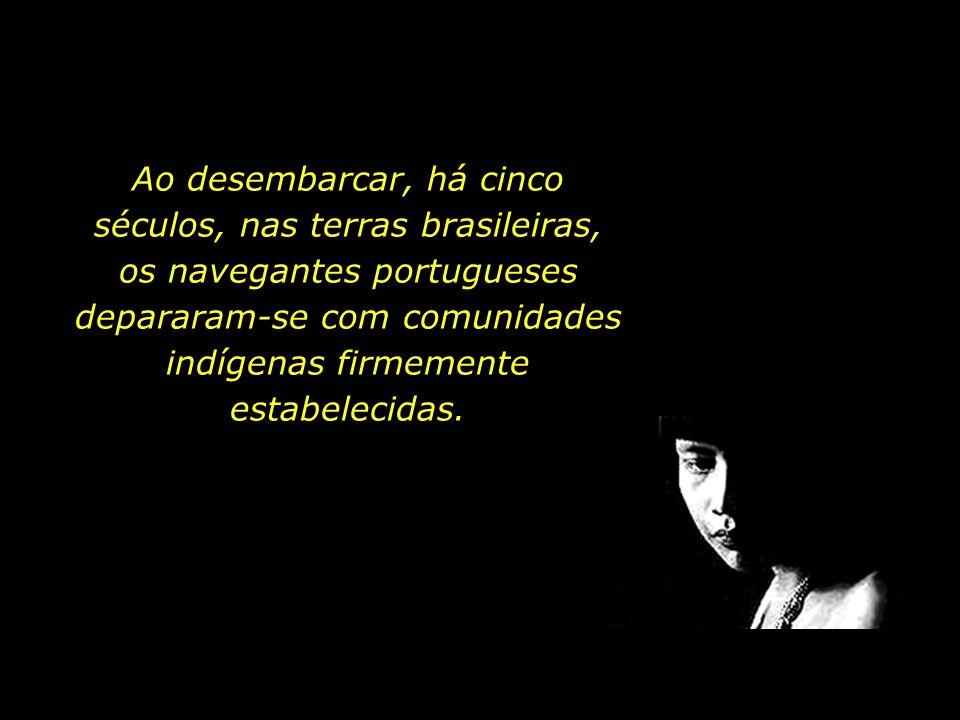 holdemqueen@hotmail.com Ao desembarcar, há cinco séculos, nas terras brasileiras, os navegantes portugueses depararam-se com comunidades indígenas firmemente estabelecidas.
