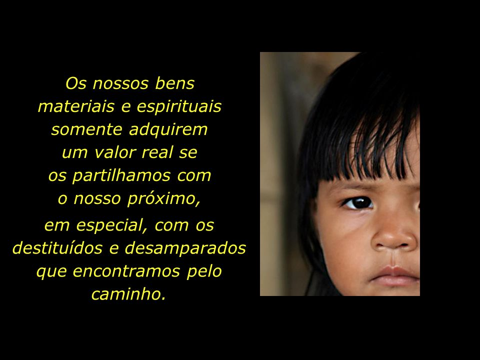 holdemqueen@hotmail.com Para que servirão os nossos olhos, caso desviemos o olhar do sofrimento do nosso próximo?