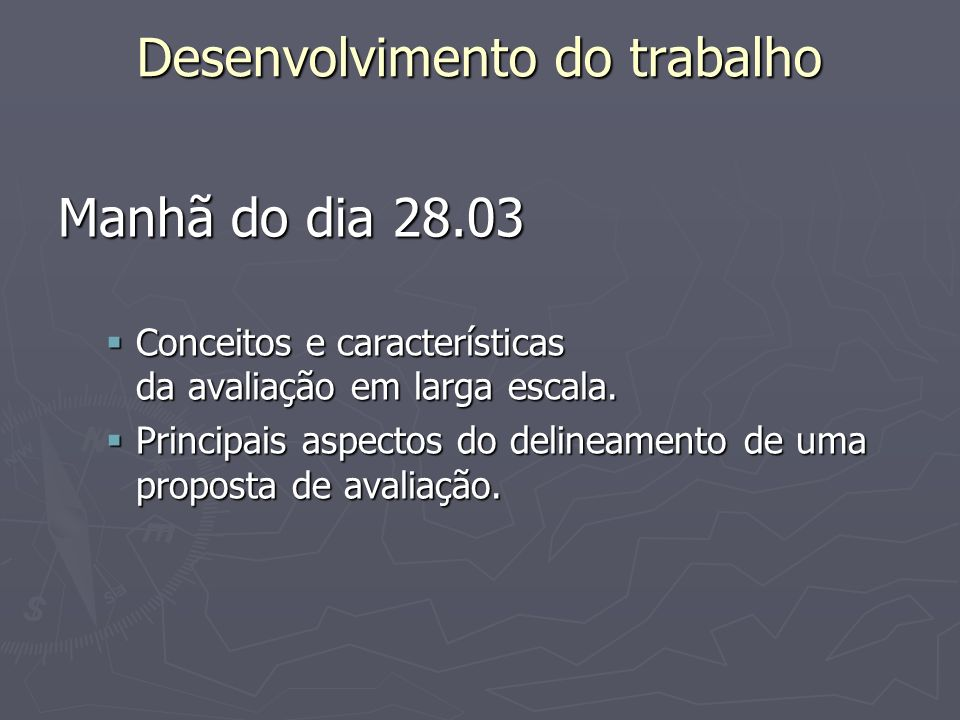 Desenvolvimento do trabalho Manhã do dia 28.03 Conceitos e características da avaliação em larga escala.