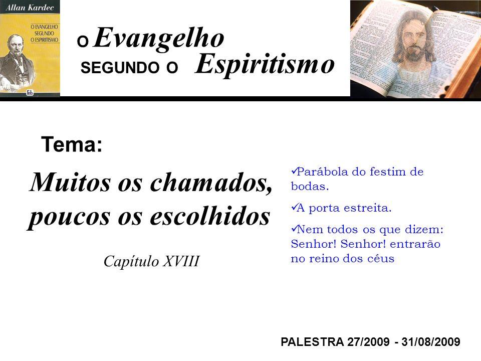 Evangelho Espiritismo Tema: PALESTRA 27/2009 - 31/08/2009 Muitos os chamados, poucos os escolhidos Capítulo XVIII SEGUNDO O O Parábola do festim de bo