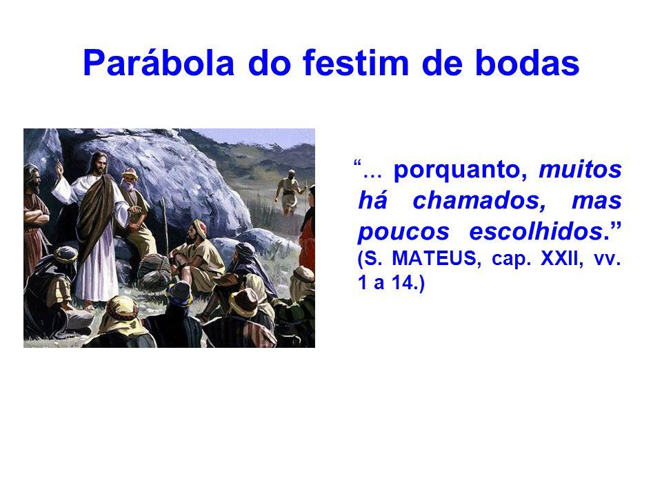 Parábola do festim de bodas Falando dos primeiros convidados, alude aos hebreus, que foram os primeiros chamados por Deus ao conhecimento da sua Lei.