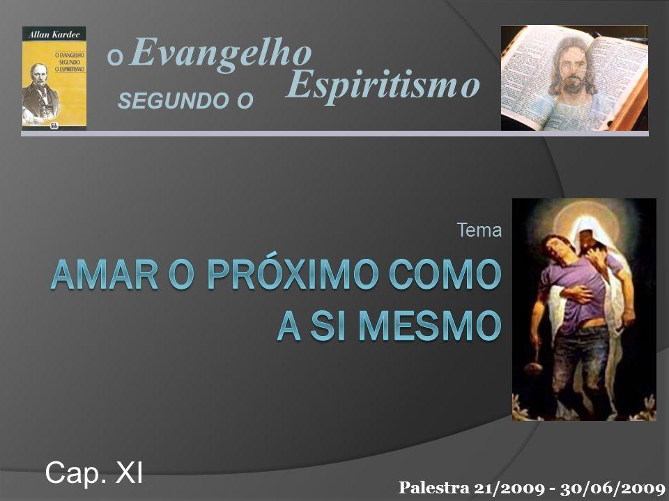 Tema Evangelho Espiritismo SEGUNDO O O Cap. XI Palestra 21/2009 - 30/06/2009 1
