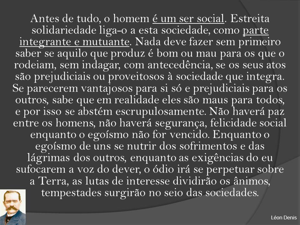 Antes de tudo, o homem é um ser social. Estreita solidariedade liga-o a esta sociedade, como parte integrante e mutuante. Nada deve fazer sem primeiro