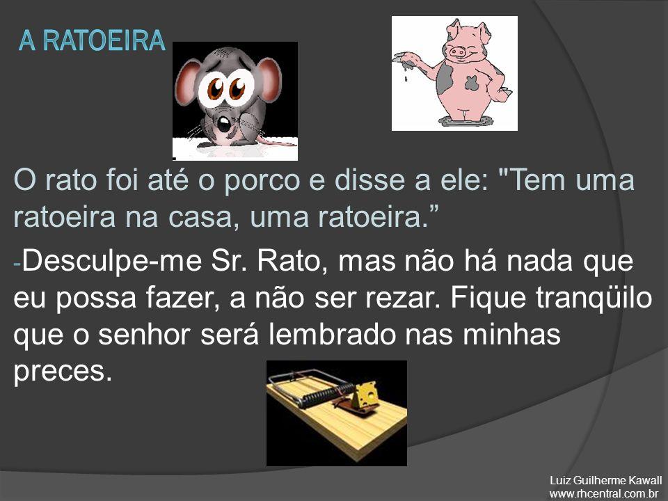O rato foi até o porco e disse a ele: