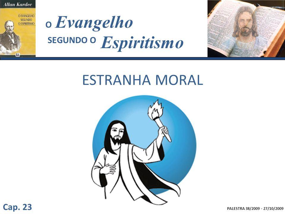 PALESTRA 38/2009 - 27/10/2009 Evangelho Espiritismo SEGUNDO O O ESTRANHA MORAL Cap. 23