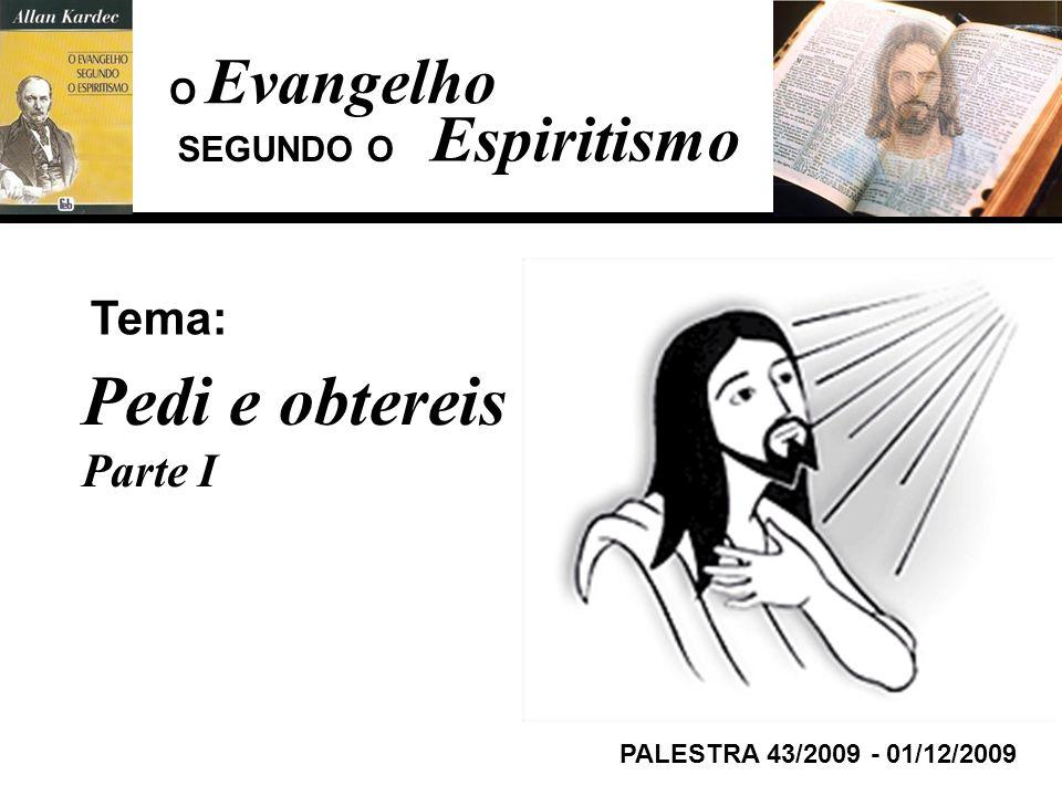 Evangelho Espiritismo Tema: PALESTRA 43/2009 - 01/12/2009 Pedi e obtereis Parte I SEGUNDO O O