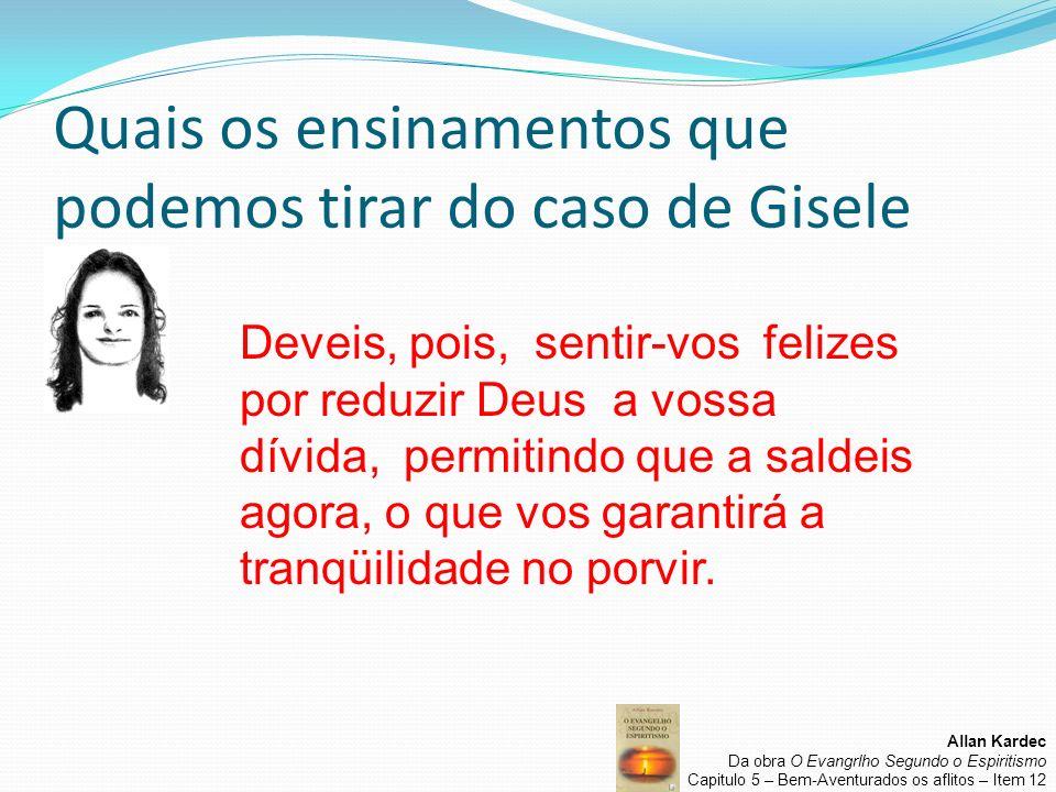 Quais os ensinamentos que podemos tirar do caso de Gisele Deveis, pois, sentir-vos felizes por reduzir Deus a vossa dívida, permitindo que a saldeis a