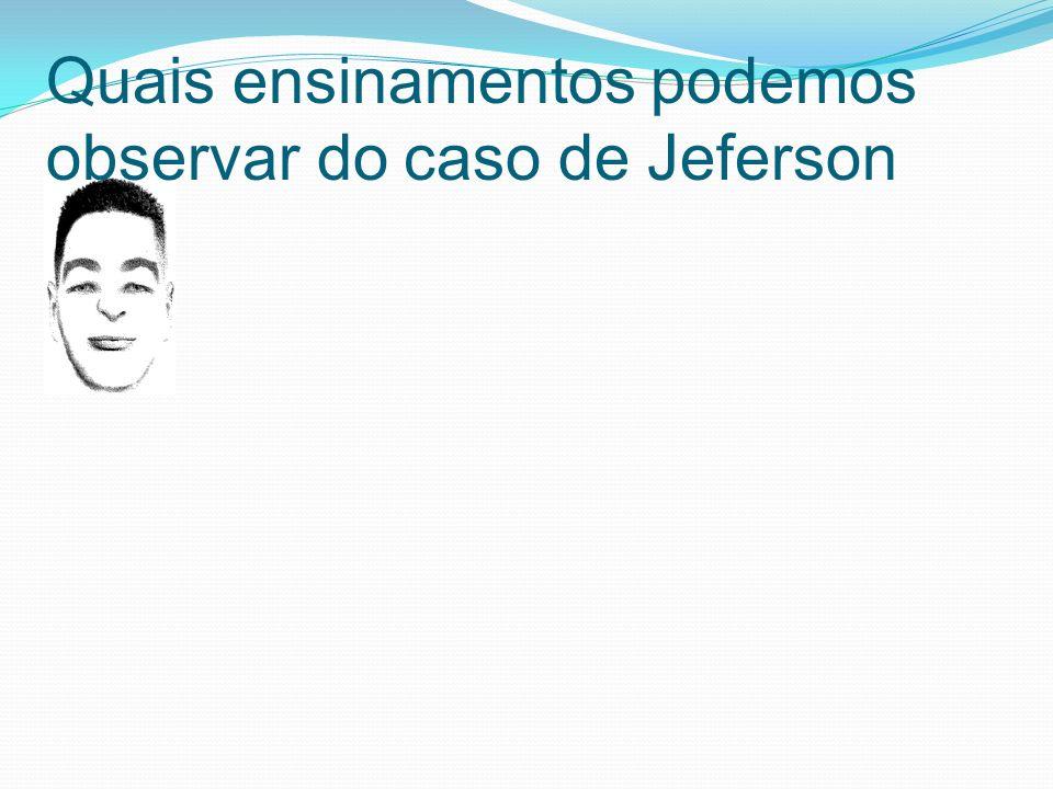 Quais ensinamentos podemos observar do caso de Jeferson