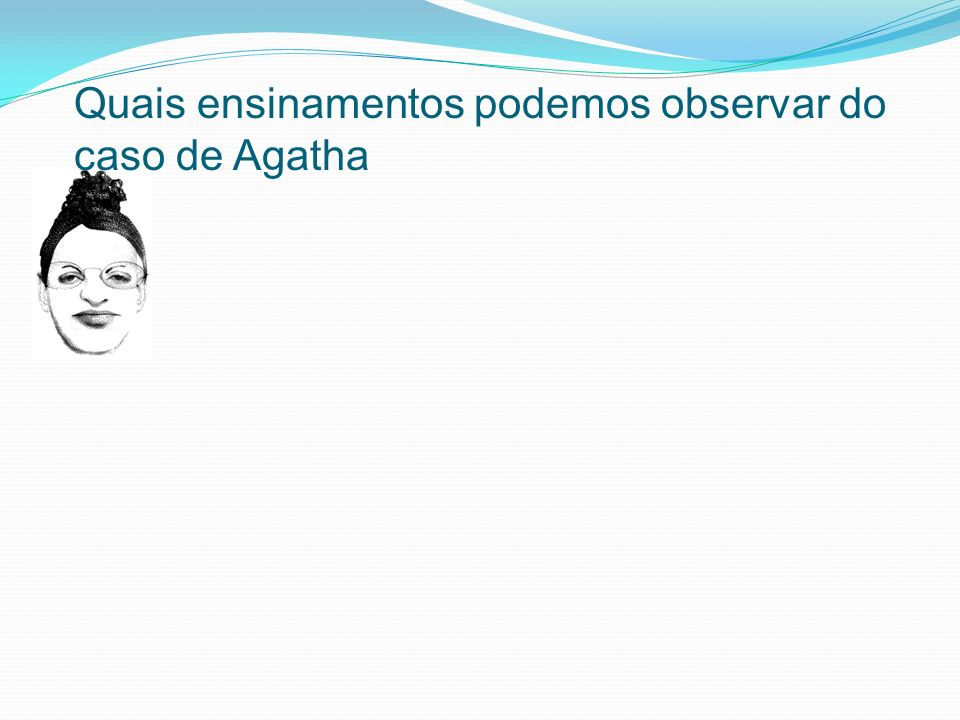 Quais ensinamentos podemos observar do caso de Agatha