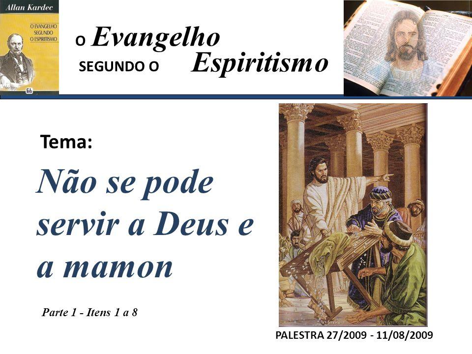Evangelho Espiritismo Tema: PALESTRA 27/2009 - 11/08/2009 Não se pode servir a Deus e a mamon SEGUNDO O O Parte 1 - Itens 1 a 8