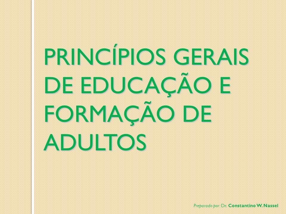PRINCÍPIOS GERAIS DE EDUCAÇÃO E FORMAÇÃO DE ADULTOS Preparado por: Dr. Constantino W. Nassel
