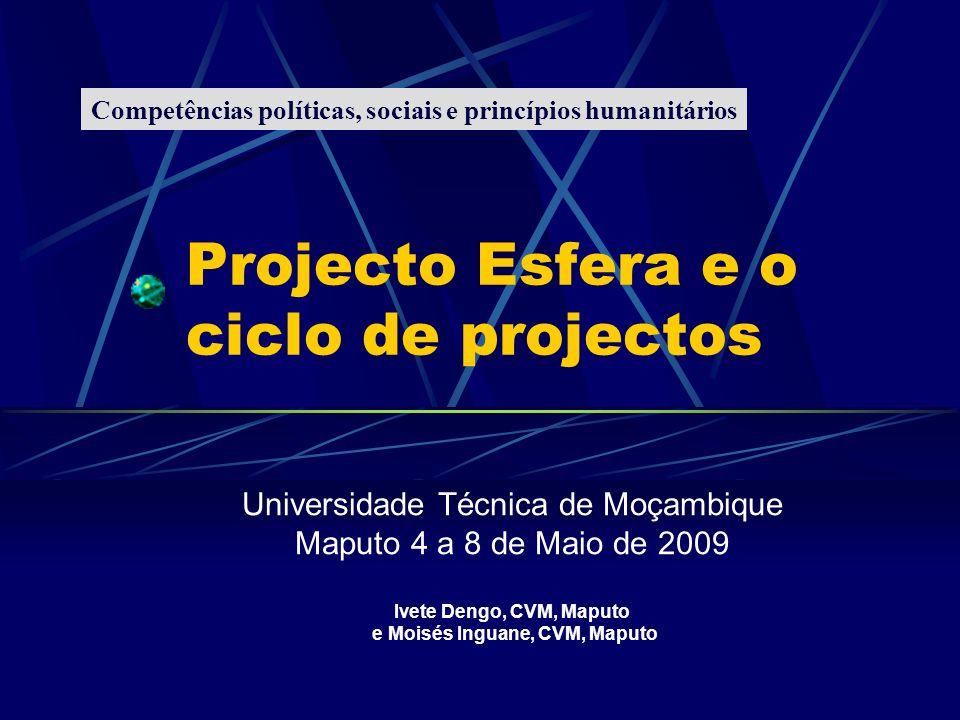 Projecto Esfera e o ciclo de projectos Universidade Técnica de Moçambique Maputo 4 a 8 de Maio de 2009 Ivete Dengo, CVM, Maputo e Moisés Inguane, CVM,