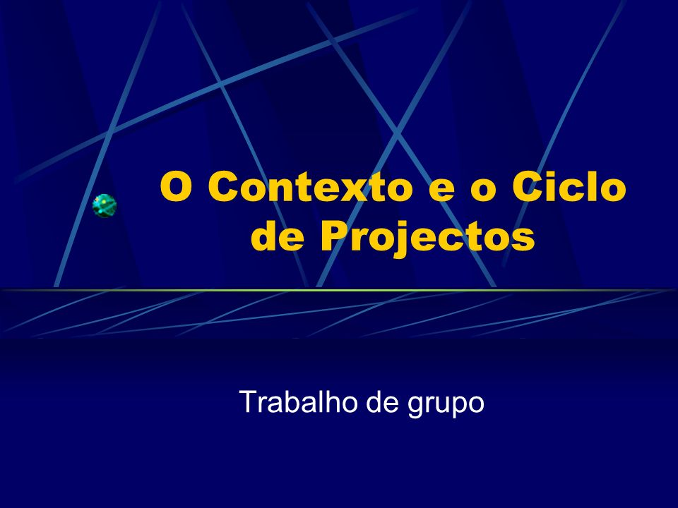 O Contexto e o Ciclo de Projectos Trabalho de grupo