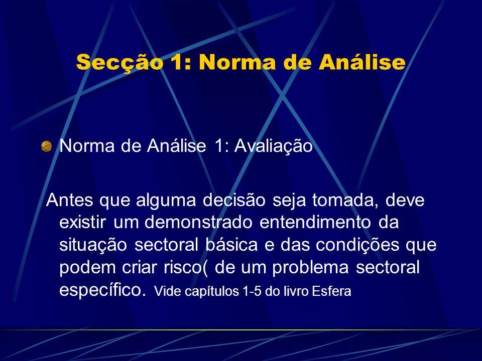 Secção 1: Norma de Análise Norma de Análise 1: Avaliação Antes que alguma decisão seja tomada, deve existir um demonstrado entendimento da situação se