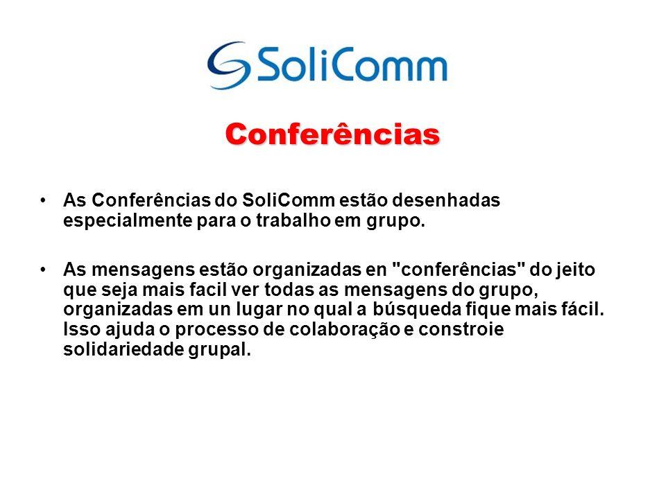 Conferências As Conferências do SoliComm estão desenhadas especialmente para o trabalho em grupo. As mensagens estão organizadas en